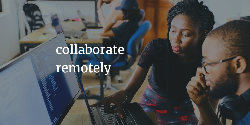 How to Collaborate with Your Remote Team