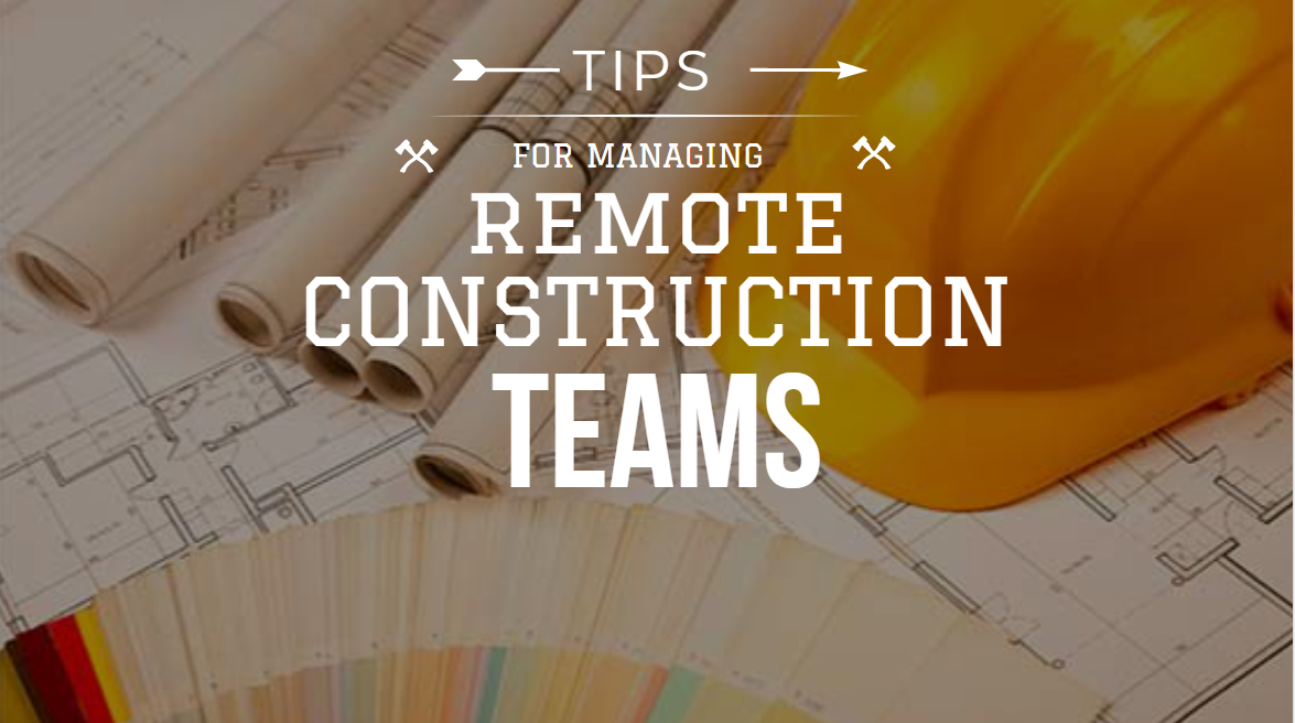 How Project Managers Can Effectively Manage Remote Construction Teams