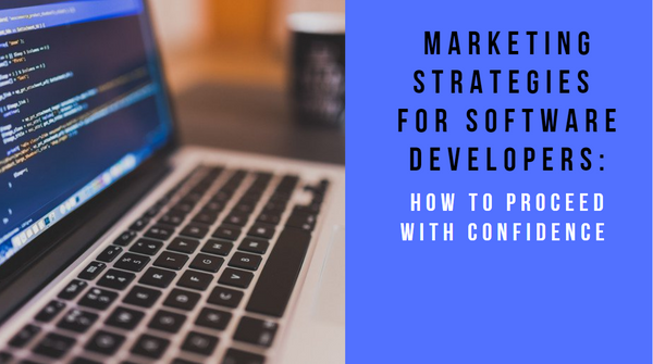 7 Marketing Strategies for Software Development Companies