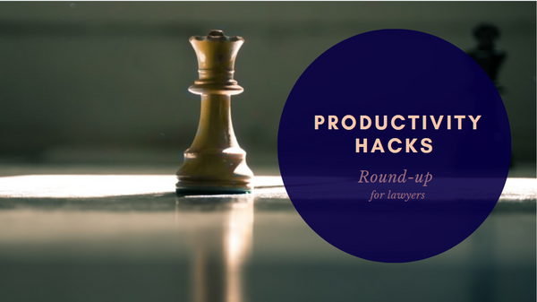 Productivity Hacks for Lawyers Round-up